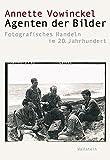 Agenten der Bilder: Fotografisches Handeln im 20. Jahrhundert (Visual History. Bilder und Bildpraxen in der Geschichte, Band 2)