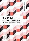 L'art du storytelling : Manuel de communication par Lamarre