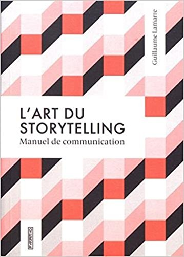 L'art du storytelling - Guide de communication par Guillaume Lamarre