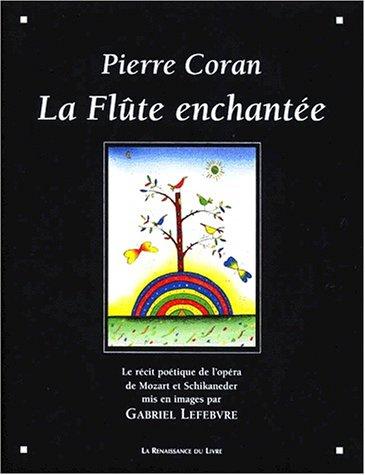 La Flûte enchantée : Le récit poétique de l'opéra de Mozart et Schikaneder par Pierre Coran