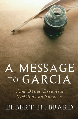 A Message to Garcia: And Other Essential Writings on Success