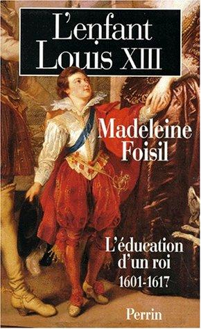L'enfant Louis XIII: L'éducation d'un roi (1601-1617)