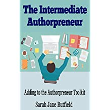 The Intermediate Authorpreneur: Adding to the Authorpreneur Toolkit (The What, Why, Where, When, Who & How Book Promotion Series 3)