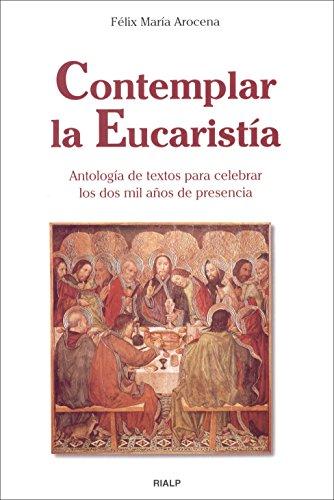 Contemplar la Eucaristía : antología de textos para celebrar los dos mil años de presencia