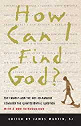 How I Can Find God?: The Famous and the Not-So-Famous Consider the Quintessential Question