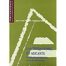 Los Pieds-noirs en Alicante: Las migraciones inducidas por la descolonización (Monografías)