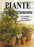 Piante da appartamento: Sceglierle, curarle, coltivarle