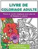Livre de Coloriage Adulte: Fleurs et Jardin magiques avec plus de 50 Dessins à colorier - Se détendre en peignant - Coloriages au Format A4 par ... pour plus de Concentration et moins de Stress