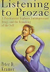 Listening to Prozac: A Psychiatrist Explores Antidepressant Drugs and the Remaking of the Self by Peter D. Kramer (1993-06-08)