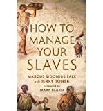 [(How to Manage Your Slaves by Marcus Sidonius Falx)] [ By (author) Jerry Toner, Introduction by Mary Beard ] [June, 2014]