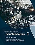 Thüringisch-Fränkischer Schieferbergbau 1: Dach- und Tafelschiefer: Überblick zur Geschichte · Geologie · Technik von Gewinnung und Verarbeitung