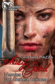 Mary Read - Nemica del genere umano (La donna pirata Vol. 2) di [Piazza, Michela]