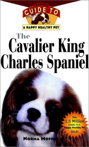 The Cavalier King Charles Spaniel: An Owner's Guide to a Happy Healthy Pet -