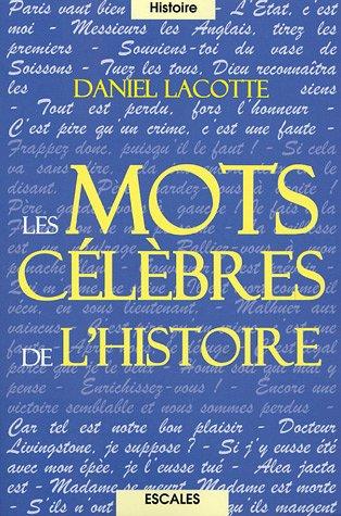 Les Mots célèbres de l'histoire (en gros caractères) par Daniel Lacotte