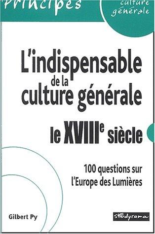 L'indispensable de la culture générale : le XVIIIème siècle. 100 questions sur l'Europe des Lumières