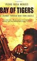 Bay of Tigers: An Odyssey through War-torn Angola