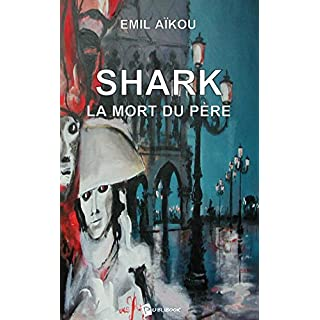 Shark: La mort du Père  (French Edition)