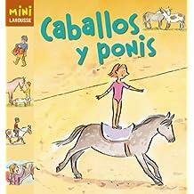 Caballos y ponis (Larousse - Infantil / Juvenil - Castellano - A Partir De 5/6 Años - Colección Mini Larousse)
