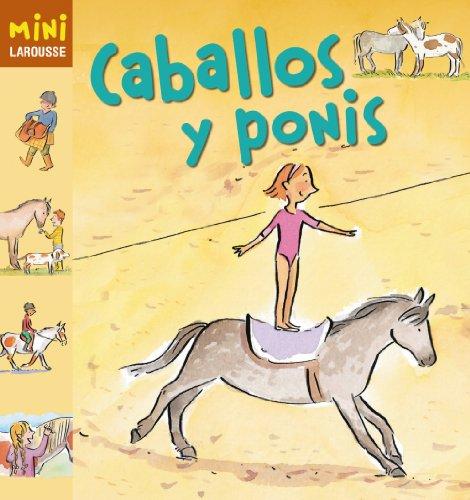 Caballos y ponis (Larousse - Infantil / Juvenil - Castellano - A Partir De 5/6 Años - Colección Mini Larousse) por Larousse Editorial
