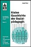 Kleine Geschichte der Sozialpädagogik: Individuum und Gemeinschaft in der Pädagogik der Moderne (Grundlagen der Sozialen Arbeit)