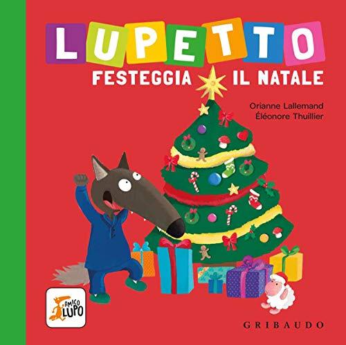 Lupetto festeggia il Natale. Amico lupo. Ediz. a colori