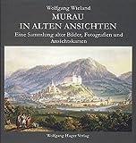 Murau in alten Ansichten: Eine Sammlung alter Bilder, Fotografien und Ansichtskarten