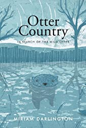 By Miriam Darlington - Otter Country: In Search of the Wild Otter