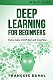 Deep Learning for Beginners: Practical Guide with Python and Tensorflow (Data Sciences Book 2)