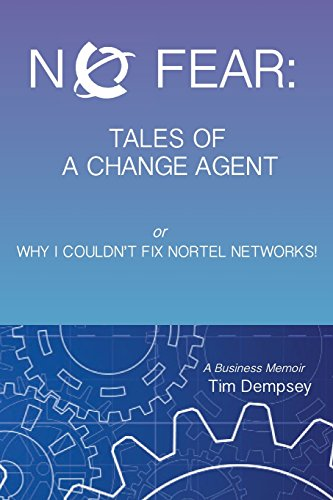 no-fear-tales-of-a-change-agent-or-why-i-couldnt-fix-nortel-networks-a-business-memoir