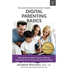 Digital Parenting Basics: What All Parents Need to Know for Safe and Responsible Use of Internet, Tech and Social Media: Volume 1 (The Quick Reference Infosheet Series)