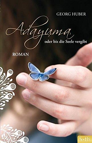 ADAYUMA oder bis die Seele vergibt: Roman
