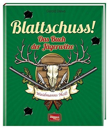 Blattschuss!: Das Buch der Jägerwitze