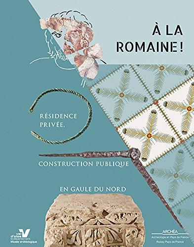 À la romaine ! : résidence privée, construction publique en Gaule du Nord