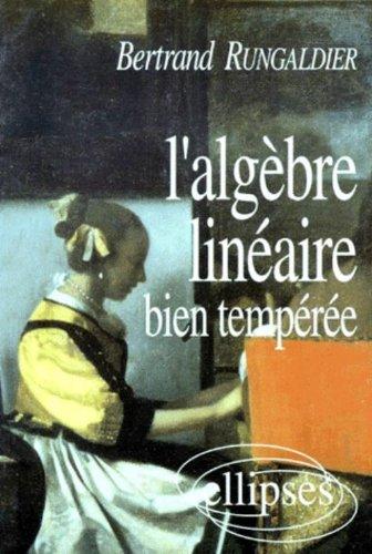 L'Algèbre linéaire bien tempérée par Bertrand Rungaldier