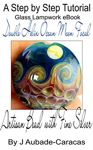 A Step by Step Tutorial Glass Lampwork eBook: Double Helix Ocean Moon Focal (English Edition)