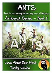 ANTS: Learn About Your World - Arthropod Series - Book 1 (Nature - Arthropod Series)
