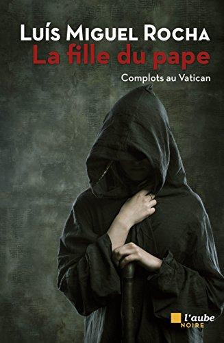 La fille du pape: Complots au Vatican (L'Aube noire) par Luís Miguel ROCHA