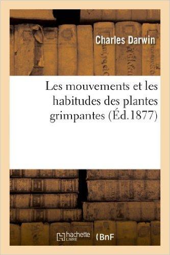 Les mouvements et les habitudes des plantes grimpantes de Charles Darwin ( 1 avril 2013 ) par Charles Darwin