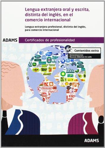 Lengua extranjera oral y escrita, distinta del inglés, en el comercio internacional : certificado de profesionalidad de marketing y compraventa internacional por From Adams