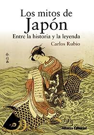 Los mitos de Japón: Entre la historia y la leyenda ) par Carlos Rubio