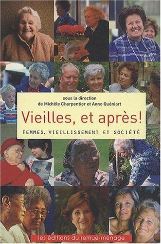 Vieilles, et après ! : Femmes, vieillissement et société par Michèle Charpentier