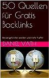 50 Quellen für Gratis Backlinks: Besser gefunden werden und mehr Traffic!