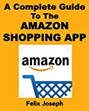 Learn Everything You Need to Know About the Amazon Shopping App! Take Action Today and Download this Book Now! Here Is a Preview of What You Will Learn Chapter 1: What is the Amazon Shopping App Chapt...
