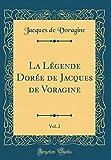 La Légende Dorée de Jacques de Voragine, Vol. 2 (Classic Reprint) - Forgotten Books - 05/11/2018