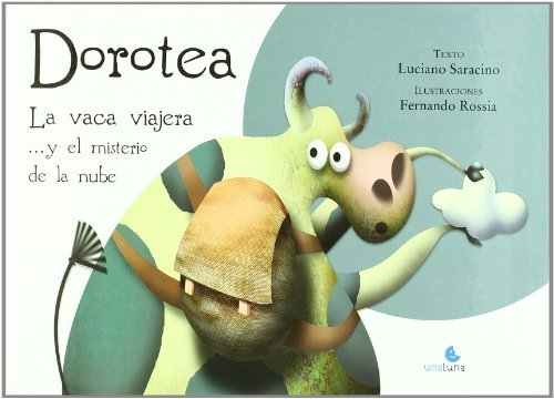 Dorotea la vaca viajera y el misterio de la nube / Dorothy the cow traveler and the mysterious cloud by Luciano Saracino (2010-01-09)