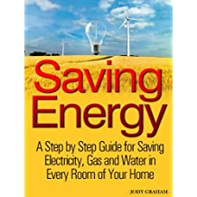 Saving Energy - A Step by Step Guide for Saving Electricity, Gas and Water in Every Room of Your Home (English Edition)