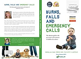 Burns, falls and emergency calls: The ultimate guide to the prevention and treatment of childhood accidents by [Hammett, Emma]