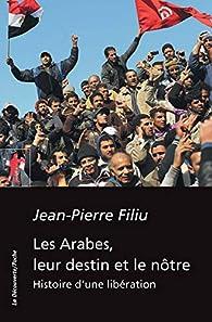 Les Arabes, leur destin et le nôtre par Jean-Pierre Filiu