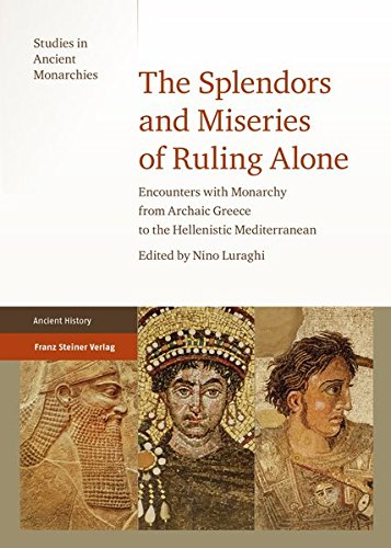 The Splendors and Miseries of Ruling Alone (Studies in Ancient Monarchies)