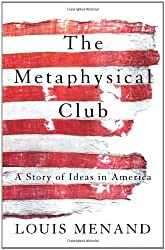 The Metaphysical Club: A Story of Ideas in America by Louis Menand (2002-04-10)